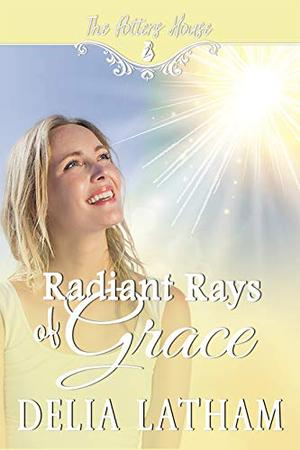 Radiant Rays of Grace (The Potter's House Books Two Book 16) by Delia Latham, The Potter's House Books Two