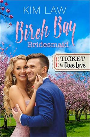 Birch Bay Bridesmaid (Ticket to True Love) by Kim Law