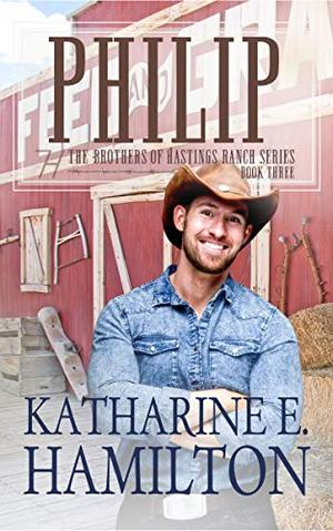 Philip: The Brothers of Hastings Ranch Book Three by Katharine E. Hamilton