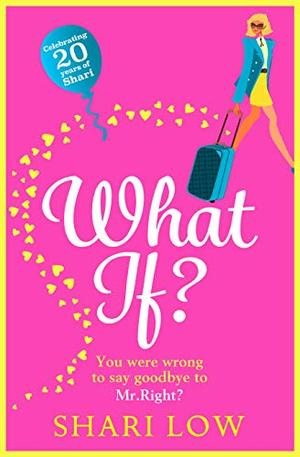 What If?: A hilarious romantic comedy, NEW for 2020 from Shari Low by Shari Low