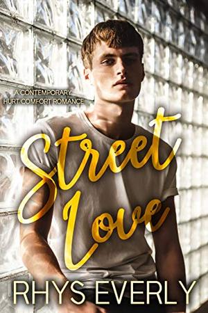 Street Love: A contemporary standalone hurt/comfort romance by Chris Ethan, Rhys Everly