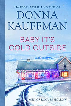 Baby, It's Cold Outside (Men of Rogues Hollow) by Donna Kauffman