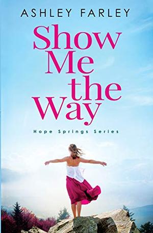 Show Me the Way (Hope Springs) by Ashley Farley