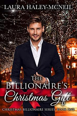 The Billionaire's Christmas Gift by Laura Haley-McNeil