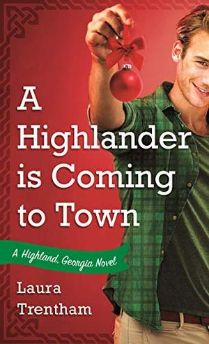 A Highlander is Coming to Town: A Highland, Georgia Novel by Laura Trentham