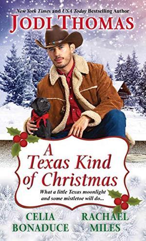 A Texas Kind of Christmas by Jodi Thomas, Celia Bonaduce, Rachael Miles