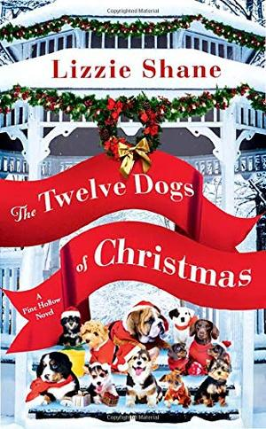 The Twelve Dogs of Christmas (Pine Hollow (1)) by Lizzie Shane