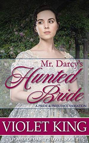 Mr. Darcy's Hunted Bride: A Pride and Prejudice Variation by Violet King