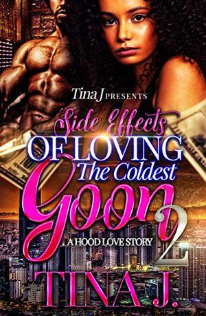 Side Effects of Loving the Coldest Goon 2: A Hood love story by Tina J