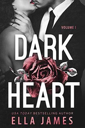 Dark Heart: A Star-Crossed Mafia Romance : Book 1 (Dark Heart Duet) by Ella James