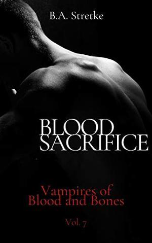 Blood Sacrifice: Vampires of Blood and Bones by B.A. Stretke