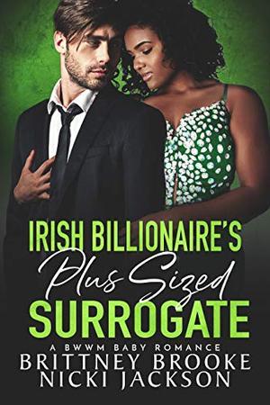 Irish Billionaire's Plus Sized Surrogate: A BWWM Baby Romance by Brittney Brooke, Nicki Jackson