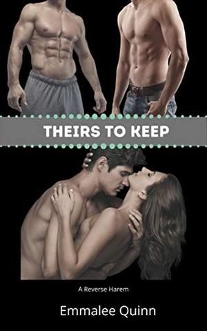Theirs to Keep: A Reverse Harem Story by Emmalee Quinn