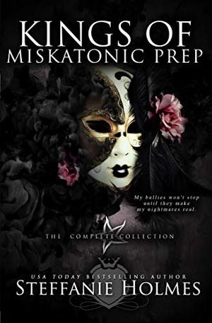 Kings of Miskatonic Prep: The complete dark paranormal bully romance collection by Steffanie Holmes