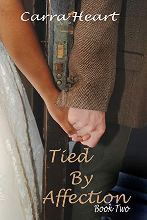 Tied By Affection: Book Two by Carra Heart