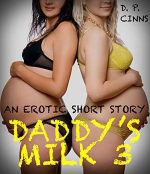 Daddy's Milk 3: An Erotic Short Story by D. P. Cinns