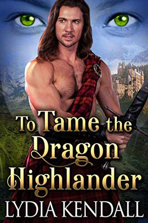 To Tame the Dragon Highlander: A Steamy Scottish Historical Romance Novel by Lydia Kendall, Cobalt Fairy