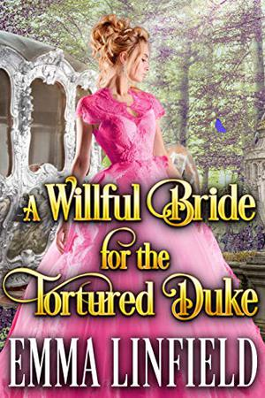 A Willful Bride for the Tortured Duke: A Historical Regency Romance Novel by Emma Linfield, Cobalt Fairy