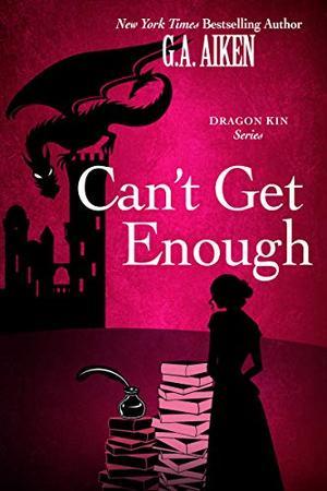 Can't Get Enough (Dragon Kin) by G.A. Aiken
