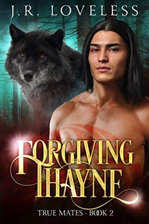Forgiving Thayne: A Gay Paranormal Rejected Mate Romance Novel by J.R. Loveless