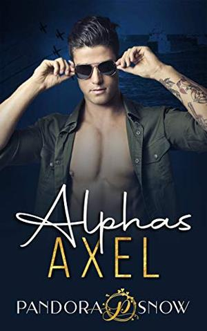ALPHAS Axel: A Steamy Enemies to Lovers Military Romance by Pandora Snow