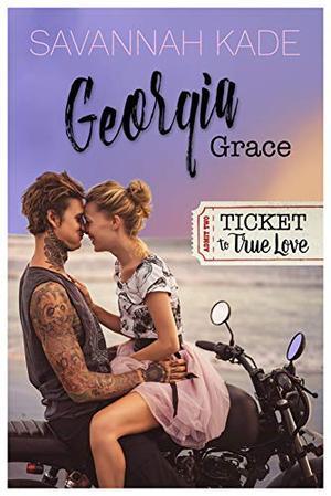 Georgia Grace (Ticket to True Love) by Savannah Kade