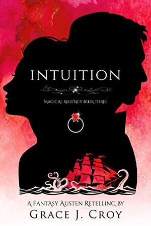 Intuition: A Fantasy Austen Retelling by Grace J. Croy