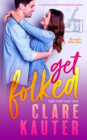 Get Folked: A fake relationship romantic comedy by Clare Kauter