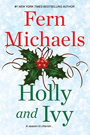 Holly and Ivy: An Uplifting Holiday Novel by Fern Michaels