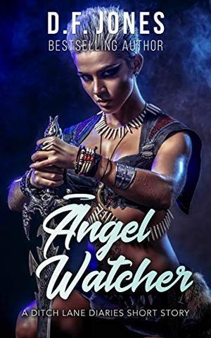 Angel Watcher: A Ditch Lane Diaries Short Story by D.F. Jones