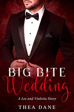 Big Bite Wedding: A Lee and Violetta Story by Thea Dane