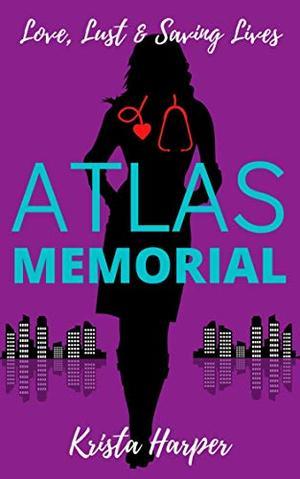 Atlas Memorial: Love, Lust & Saving Lives by Krista Harper