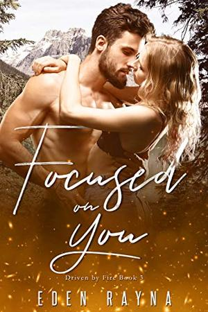 Focused on You: A Small Town Contemporary Romance by Eden Rayna