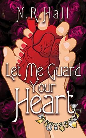 Let Me Guard Your Heart by N.R. Hall