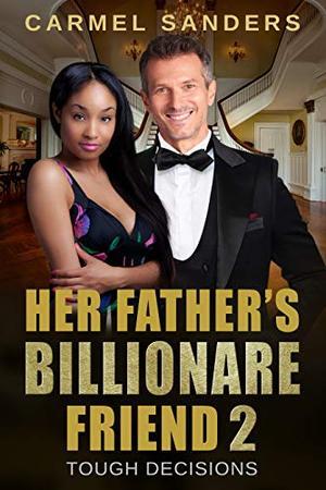 Her Father's Billionaire Friend 2 (BWWM, Billionaire, Older Man, Younger Woman, Surprise Pregnancy Romance) by Carmel Sanders, BWWM Love
