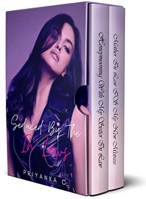 Seduced By The In-Laws: A Steamy 2 Book Mother/Sister In Law Lesbian Romance Box-Set by Priyanka C.