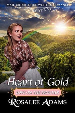 Heart of Gold: Historical Western Romance by Rosalee Adams