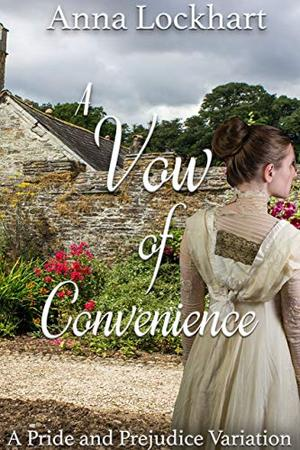A Vow of Convenience: A Pride and Prejudice Variation by Anna Lockhart, A Lady