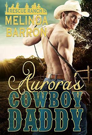 Aurora's Cowboy Daddy: A Daddy Dom Romance by Melinda Barron