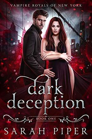 Dark Deception: A Vampire Romance by Sarah Piper