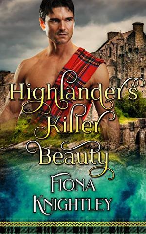 Highlander's Killer Beauty: A Short Read Highlander Romance by Fiona Knightley