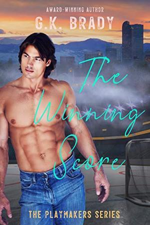 The Winning Score: A best-friend's-sister, enemies-to-lovers sports romance by G.K. Brady