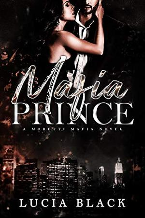 Mafia Prince: A Second-Chance Mafia Romance by Lucia Black