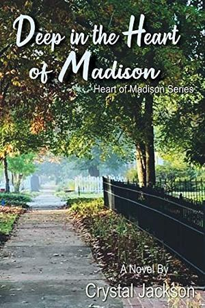 Deep in the Heart of Madison (3) (Heart of Madison Series) by Crystal Jackson
