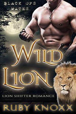 Wild Lion: Lion Shifter Romance by Ruby Knoxx