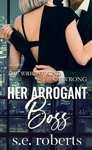 Her Arrogant Boss by S.E. Roberts