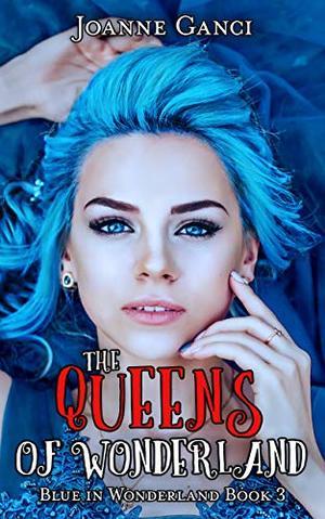 The Queens of Wonderland by Joanne Ganci