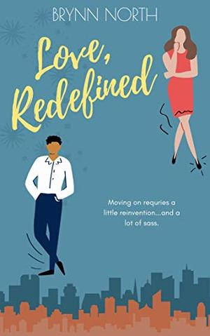 Love, Redefined: A Contemporary Romance Novel by Brynn North