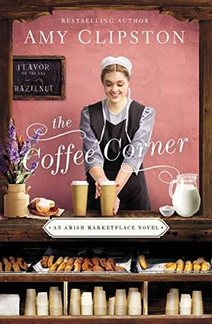 The Coffee Corner (An Amish Marketplace Novel) by Amy Clipston