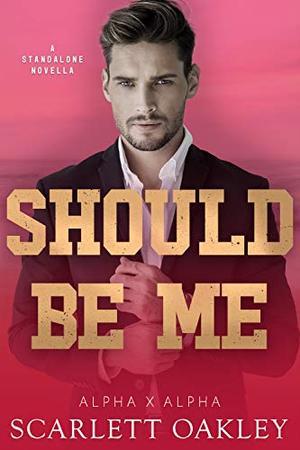 Should Be Me by Scarlett Oakley